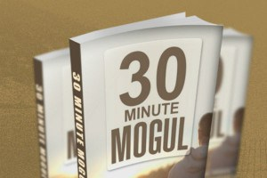 30 Minute Mogul Featured Image