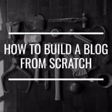 How To Build A Blog From Scratch