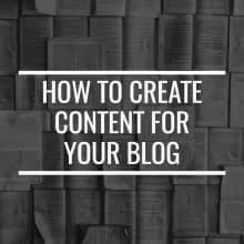 How To Create Content For Your Blog