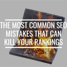 The Most Common SEO Mistakes That Can Kill Your Rankings