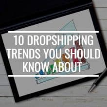 10 Dropshipping Trends You Should Know About