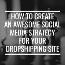 How To Create An Awesome Social Media Strategy For Your Dropshipping Site