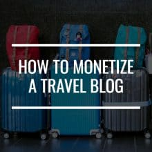 How To Monetize A Travel Blog: See The World And Make Money