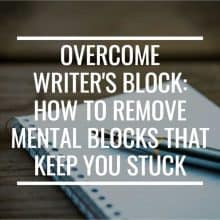 Overcome Writer's Block: How To Remove Mental Blocks That Keep You Stuck