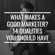 What Makes A Good Marketer? 14 Qualities You Should Have