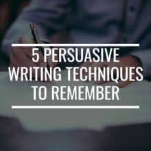 5 Persuasive Writing Techniques To Remember