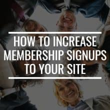 How To Increase Membership Signups To Your Site