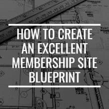 How To Create An Excellent Membership Site Blueprint