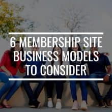 6 Membership Site Business Models To Consider