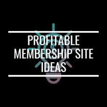Profitable Membership Site Ideas That Will Make You Excited To Create One