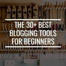 The 30+ Best Blogging Tools For Beginners