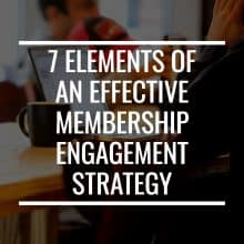 7 Elements Of An Effective Membership Engagement Strategy