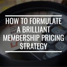 How To Formulate A Brilliant Membership Pricing Strategy