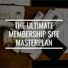 The Ultimate Membership Site Masterplan: How To Start A Membership Site