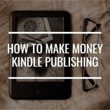 How To Make Money Kindle Publishing: The Basics (And Then Some)