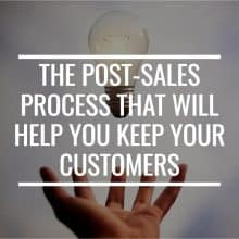 The Post-Sales Process That Will Help You Keep Your Customers