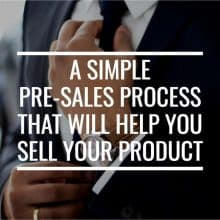 A Simple Pre-Sales Process That Will Help You Sell Your Product