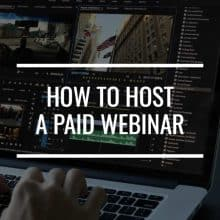 The Complete Guide On How To Host A Paid Webinar
