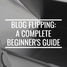 What Is Blog Flipping And How To Start: A Complete Beginner's Guide