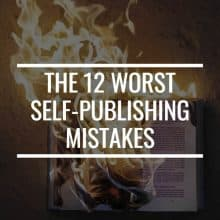 The 12 Worst Self-Publishing Mistakes You Can Make