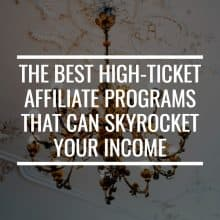 The Best High Ticket Affiliate Programs That Can Skyrocket Your Income