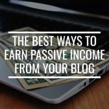 The Best Ways To Earn Passive Income From Your Blog