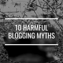 10 Harmful Blogging Myths You Need To Stop Believing