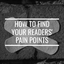 How To Find Your Readers' Pain Points–So You Can Solve Them