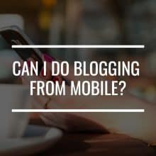 can i do blogging from mobile featured image