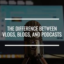 the difference between vlogs blogs and podcasts featured image